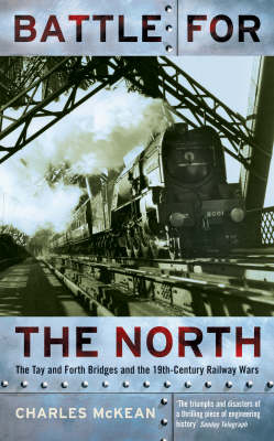 Battle for the North: The Tay and Forth Bridges and the 19th Century Railway Wars (Paperback)