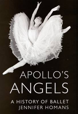 Apollo's Angels: A History of Ballet (Hardback)