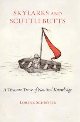 Skylarks And Scuttlebutts: A Treasure Trove Of Nautical Knowledge (Hardback)