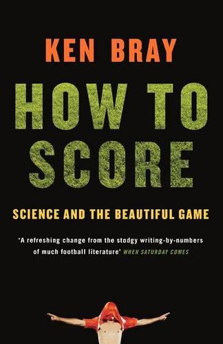 How to Score: Science and the Beautiful Game (Paperback)