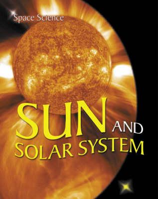 Sun and Solar System: v. 2 - Space Science S. (Hardback)