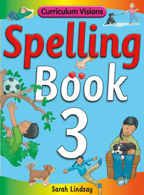 Spelling Book 3: for Year 3 - Curriculum Visions Spelling (6 Pupil Books & 6 Teacher's Resource Books Covering Years 1-6) (Paperback)