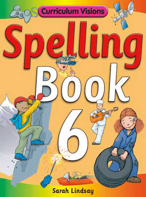 Spelling Book 6: for Year 6 - Curriculum Visions Spelling (6 Pupil Books & 6 Teacher's Resource Books Covering Years 1-6) (Paperback)