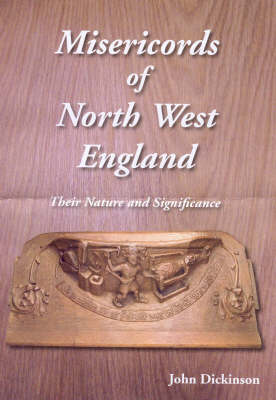 Misericords of North West England: Their Nature and Significance - Occasional Paper No. 54 (Paperback)