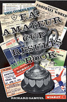 The Complete F.A. Amateur Cup Results Book (Paperback)