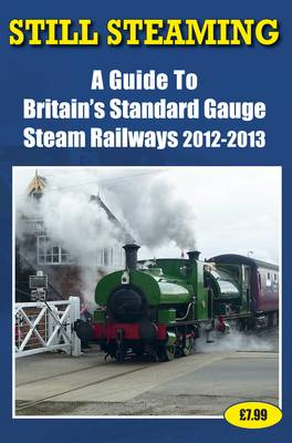 Still Steaming - a Guide to Britain's Standard Gauge Steam Railways 2012-2013 (Paperback)