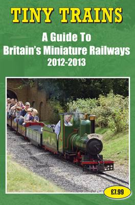 Tiny Trains - a Guide to Britain's Miniature Steam Railways 2012-2013 (Paperback)