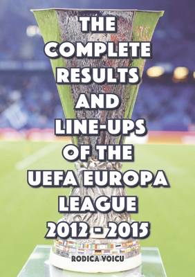 The Complete Results and Line-Ups of the UEFA Europa League 2012-2015 (Paperback)