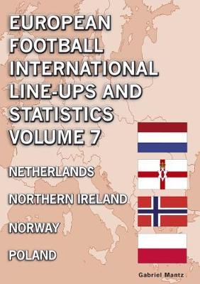 European Football International Line-ups & Statistics - Volume 7: Netherlands to Poland (Paperback)