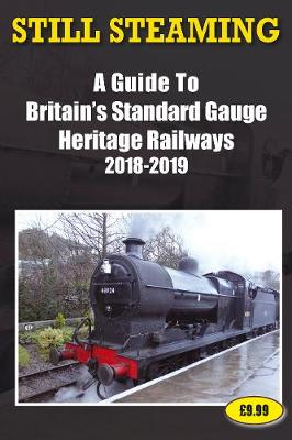Still Steaming - a Guide to Britain's Standard Gauge Heritage Railways 2018-2019 (Paperback)