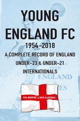 Young England FC 1954-2018: A Complete Record of England U-23 & U-21 Football Internationals (Paperback)