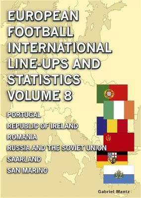 European Football International Line-ups & Statistics - Volume 8: Portugal to San Marino (Paperback)
