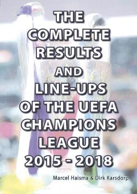 The Complete Results & Line-ups of the UEFA Champions League 2015-2018 (Paperback)