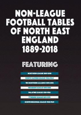 Non-League Football Tables of North East England 1889-2018 (Paperback)