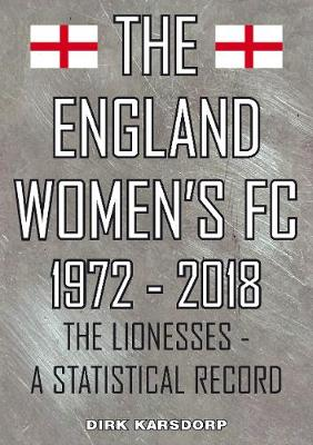 The The England Women's FC 1972-2018: The Lionesses a statistical record (Paperback)