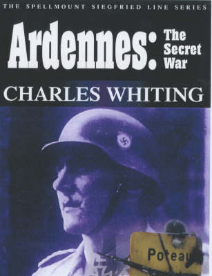 Ardennes: The Secret War - Spellmount Siegfried Line v.5 (Hardback)