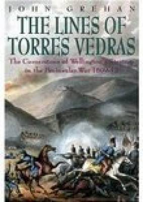 The Lines of Torres Vedras: The Cornerstone of Wellington's Strategy in the Peninsular War 1809-1812 (Paperback)