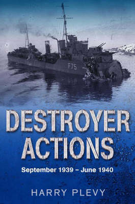 Destroyer Actions: September 1939 - June 1940 (Hardback)