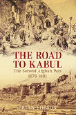 The Road to Kabul: The Second Afghan War 1878-1881 (Paperback)