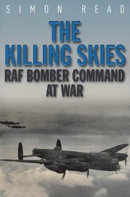 The Killing Skies: RAF Bomber Command at War (Paperback)