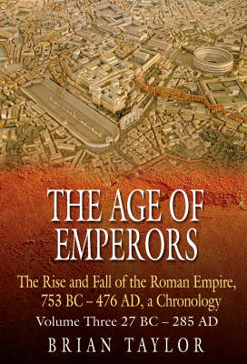 The Age of Emperors 28BC-476AD: v. 3: The Rise and Fall of Rome (Hardback)