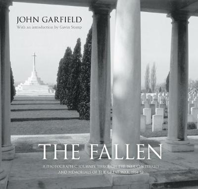 The Fallen: A Photographic Journey Through the War Cemeteries and Memorials of the Great War 1914-18 (Hardback)