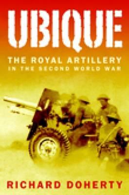 Ubique: The Royal Artillery in the Second World War (Hardback)