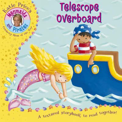 Katie Price Mermaids & Pirates Telescope Overboard: An Embossed Storybook (Paperback)
