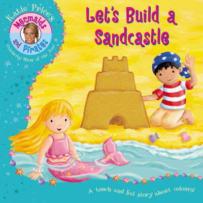 Katie Price's Mermaids and Pirates: Let's Build a Sandcastle - A Touch and Feel Book (Board book)