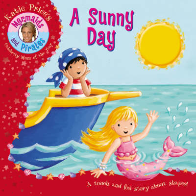 Katie Price's Mermaids and Pirates a Sunny Day - a Touch and Feel Book: Boardbook with Touch and Feel (Board book)