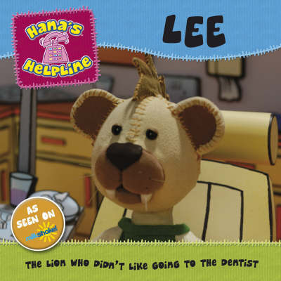 Hana's Helpline: Lee: The Lion Who Didn't Like Going to the Dentist (Paperback)