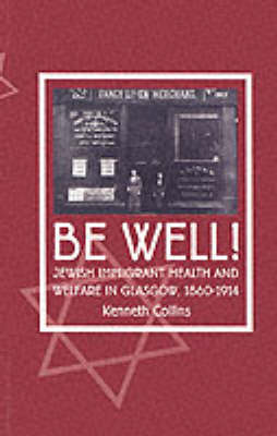 Be Well!: Jewish Immigrant Health and Welfare in Glasgow, 1860-1914 (Paperback)
