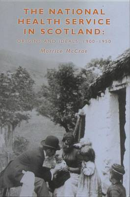 The National Health Service in Scotland: Origins and Ideals, 1900-1950 (Hardback)