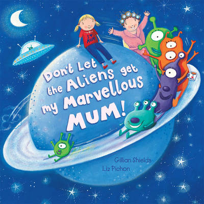 Don't Let the Aliens Get My Marvellous Mum! (Board book)