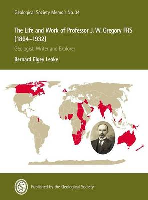 The Life and Work of Professor J.W. Gregory FRS (1864-1932): Geologist, Writer and Explorer - Geological Society Memoir 34 (Hardback)