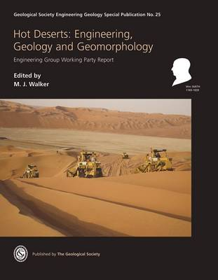Hot Deserts: Engineering, Geology and Geomorphology: Engineering Group Working Party Report - Geological Society Engineering Geology Special Publications No. 25 (Hardback)