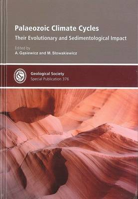 Palaeozoic Climate Cycles: Their Evolutionary and Sedimentological Impact - Geological Society of London Special Publications 376 (Hardback)