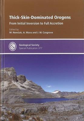 Thick-Skin-Dominated Orogens: From Initial Inversion to Full Accretion - Geological Society of London Special Publications 377 (Hardback)