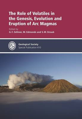 The Role of Volatiles in the Genesis, Evolution and Eruption of ARC Magmas - Geological Society Special Publications 410 (Hardback)