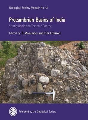 Precambrian Basins of India: Stratigraphic and Tectonic Context - Geological Society Memoirs 43 (Hardback)