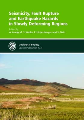 Seismicity, Fault Rupture and Earthquake Hazards in Slowly Deforming Regions - Geological Society Special Publications 432 (Hardback)