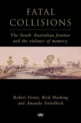 Fatal Collisions: The South Australian frontier and the violence of memory (Paperback)