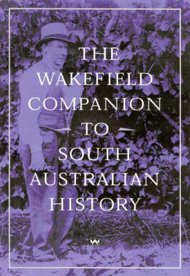 The Wakefield Companion to South Australian History (Hardback)
