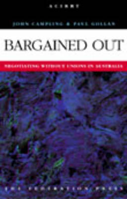 Bargained Out: Negotiating without unions in Australia - Workplace Research Centre (Paperback)