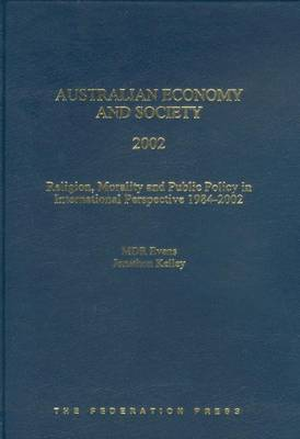 Australian Economy and Society 2002: Religion, morality and public policy in international perspective, 1984-2002 - Australian Economy and Society Series (Hardback)
