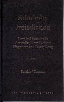 Admiralty Jurisdiction: Law and Practice in Australia, New Zealand, Singapore and Hong Kong (Hardback)