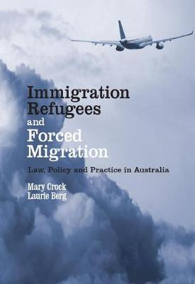 Immigration, Refugees and Forced Migration: Law, Policy and Practice in Australia (Paperback)