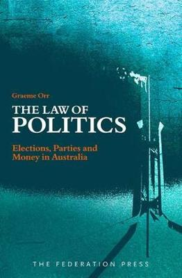 The Law of Politics: Elections, Parties and Money in Australia (Paperback)