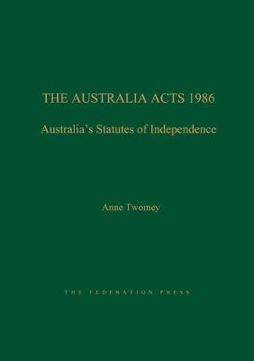 The Australia Acts 1986: Australia's Statutes of Independence (Paperback)