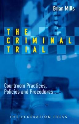 The Criminal Trial: Courtroom Practices, Policies and Procedures (Paperback)